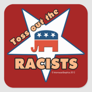 Toss Out the Republican RACISTS! Square Stickers