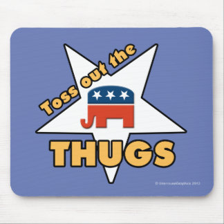 Toss Out the Republican THUGS! Mouse Pad