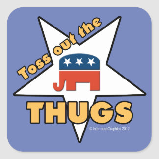 Toss Out the Republican THUGS! Square Sticker