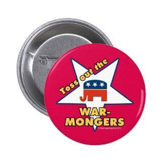 Toss Out the Republican WARMONGERS! Button