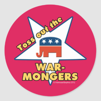 Toss Out the Republican WARMONGERS! Classic Round Sticker