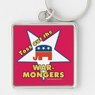 Toss Out the Republican WARMONGERS! Keychain