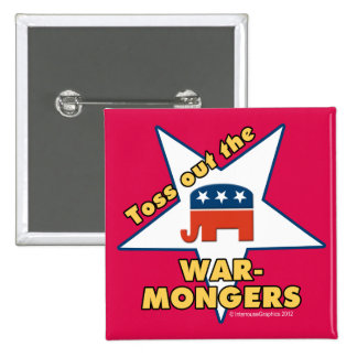 Toss Out the Republican WARMONGERS! Pinback Button