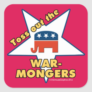 Toss Out the Republican WARMONGERS! Square Sticker
