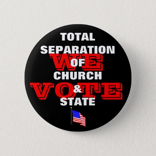 Total Separation Of Church & State - We Vote Butto Button