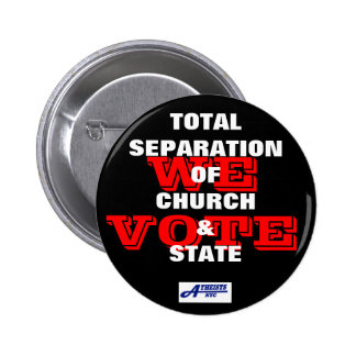 Total Separation of Church & State - We Vote Butto Pinback Button