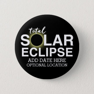 Total Solar Eclipse 2017 - Custom Date & Location Pinback Button