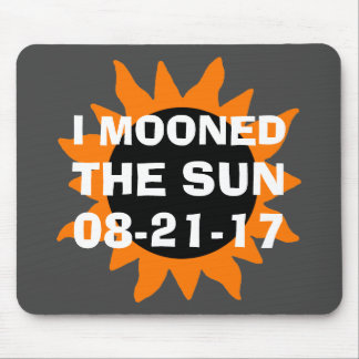 Total Solar Eclipse I Mooned the Sun Mouse Pad