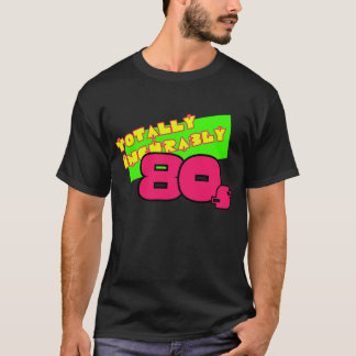 Totally and Incurably 80s T-Shirt