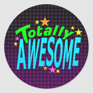 Totally AWESOME Classic Round Sticker