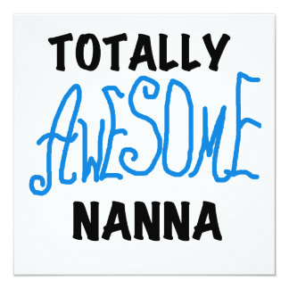 Totally Awesome Nanna Blue T-shirts and GIfts 5.25x5.25 Square Paper Invitation Card