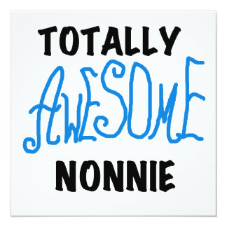 Totally Awesome Nonnie Blue Text Tshirts and Gifts 5.25x5.25 Square Paper Invitation Card