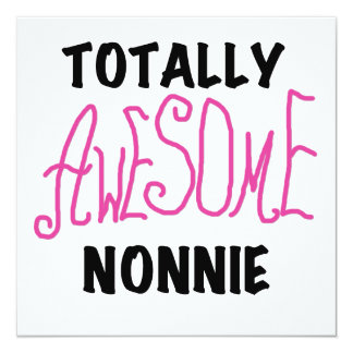 Totally Awesome Nonnie Pink Tshirts and Gifts 5.25x5.25 Square Paper Invitation Card