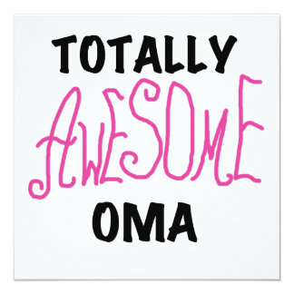 Totally Awesome Oma Pink T-shirts and Gifts 5.25x5.25 Square Paper Invitation Card