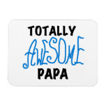 Totally Awesome Papa T-shirts and Gifts Vinyl Magnets
