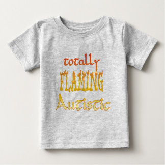 Totally Flaming Autistic Infant T-Shirts