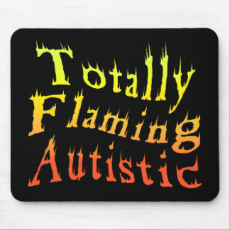 Totally Flaming Autistic Mousepad