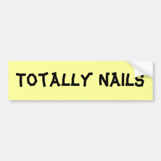 Totally Nails Car Bumper Sticker