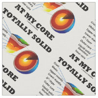 Totally Solid At My Core Earth Science Humor Fabric
