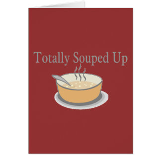 Totally Souped Up Greeting Card