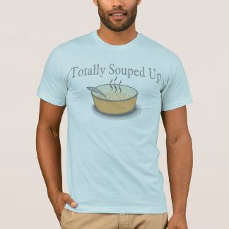 Totally Souped Up Tee Shirt