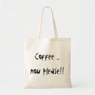 Tote bag - 'Coffee ... now please!!'