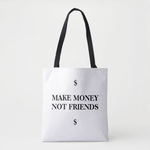 Tote bags Make Money _ Not Friends