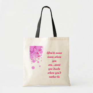 "Tote-Pink ""You'll never leave where you are, until Tote Bag"