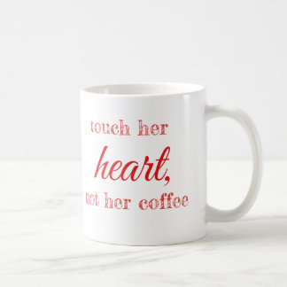 Touch her Heart not her Coffee, Coffee Mug