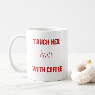 Touch her heart with coffee, coffee mug