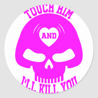 Touch him and i'll kill you classic round sticker