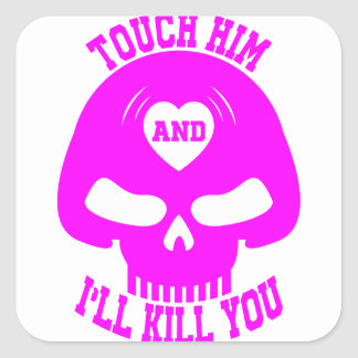 Touch him and i'll kill you square sticker