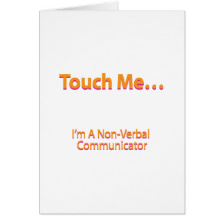 Touch me – I'm a non-verbal communicator Card