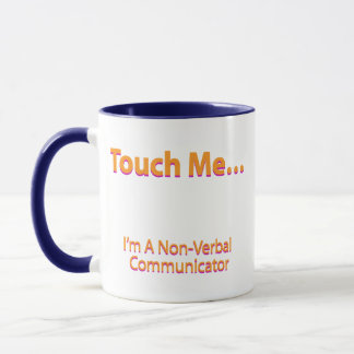 Touch me – I'm a non-verbal communicator Mug