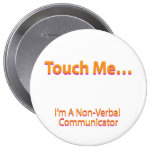 Touch me – I'm a non-verbal communicator Pins