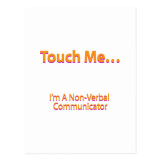 Touch me – I'm a non-verbal communicator Postcard