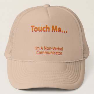 Touch me – I'm a non-verbal communicator Trucker Hat