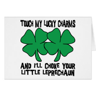 Touch My Lucky Charms - I'll Choke Your... Greeting Card