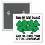Touch My Lucky Charms - I'll Choke Your... Pinback Button