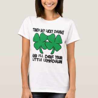 Touch My Lucky Charms - I'll Choke Your... T-Shirt
