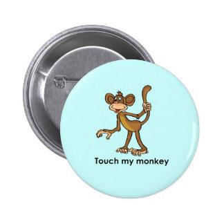 TOUCH MY MONKEY PIN