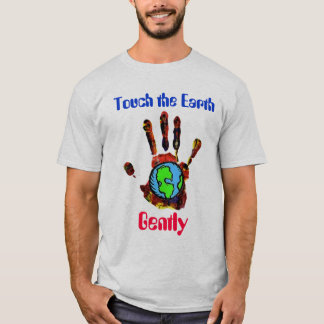 Touch the Earth Gently T-Shirt