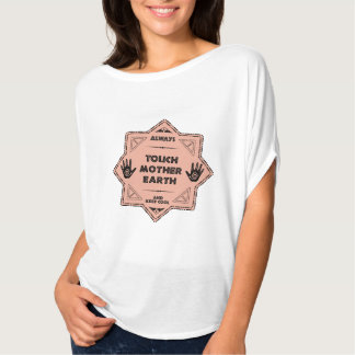 Touch to mother earth 4 T-Shirt
