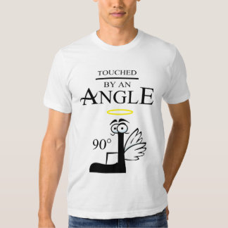 Touched by An Angle! Tees