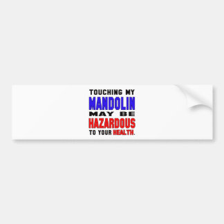 Touching my mandolin may be hazardous to your heal car bumper sticker