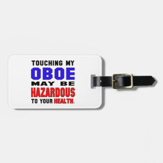 Touching my Oboe may be hazardous to your health. Luggage Tag