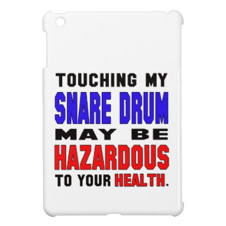 Touching my Snare Drum may be hazardous to your he Case For The iPad Mini