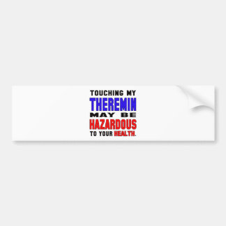 Touching my Theremin may be hazardous to your heal Car Bumper Sticker