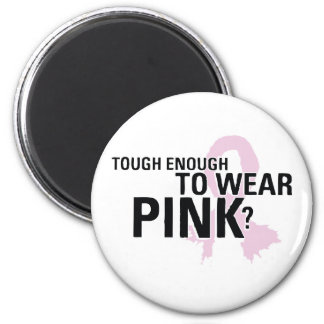 Tough Enough To Wear Pink? 2 Inch Round Magnet