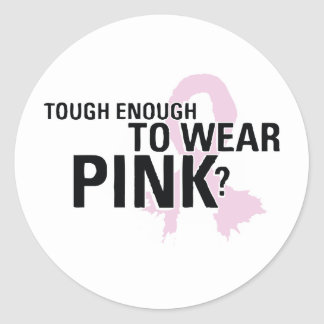 Tough Enough To Wear Pink? Classic Round Sticker